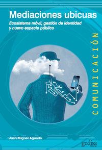 MEDIACIONES UBICUAS - ECOSISTEMA MOVIL, GESTION DE INDENTIDAD Y NUEVO ESPACIO PUBLICO