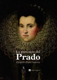 Presencia Del Prado, La - Episodis D'una Historia - Mercedes Orihuela Maeso / Luz Perez Torres / [ET AL. ]