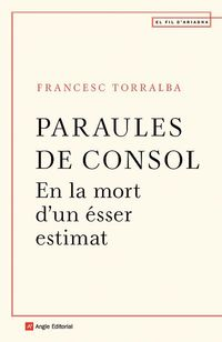 PARAULES DE CONSOL - EN LA MORT D'UN ESSER ESTIMAT