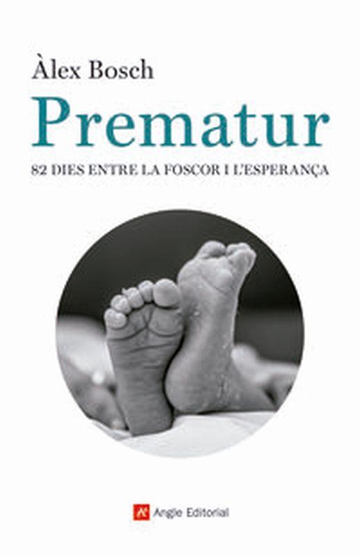 PREMATUR - 82 DIES ENTRE LA FOSCOR I L'ESPERANÇA