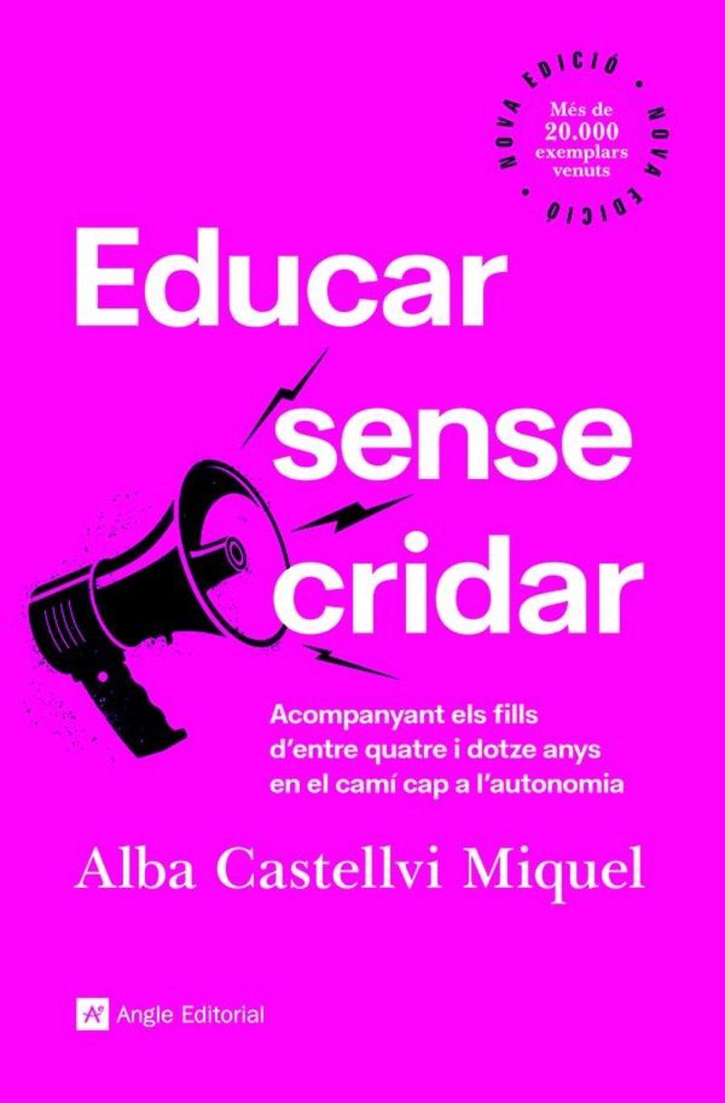 EDUCAR SENSE CRIDAR - ACOMPANYANT ELS FILLS D'ENTRE QUATRE I DOTZE ANYS EN EL CAMI CAP A L'AUTONOMIA