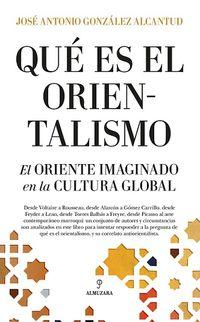 ¿que Es El Orientalismo? - J. Antonio Gonzalez Alcantud