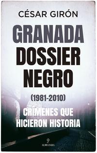 GRANADA: DOSSIER NEGRO (1981-2010) . CRIMENES QUE HICIERON HISTORIA