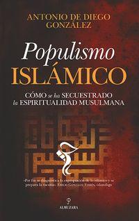 POPULISMO ESLAMICO - COMO SE HA SECUESTRADO LA ESPIRITUALIDAD MUSULMANA