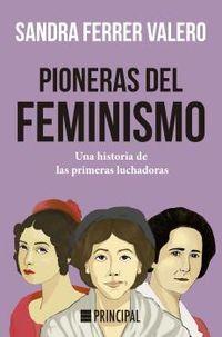 PIONERAS DEL FEMINISMO - UNA HISTORIA DE LAS PRIMERAS MUJERES LUCHADORAS