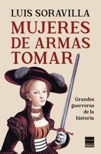 MUJERES DE ARMAS TOMAR - GRANDES GUERRERAS DE LA HISTORIA