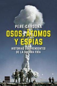 OSOS, ATOMOS Y ESPIAS - HISTORIAS SORPRENDENTES DE LA GUERRA FRIA