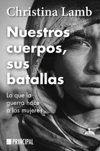 NUESTROS CUERPOS, SUS BATALLAS - LO QUE LA GUERRA HACE A LAS MUJERES