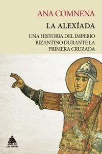 ALEXIADA, LA - UNA HISTORIA DEL IMPERIO BIZANTINO DURANTE LA PRIMERA CRUZADA