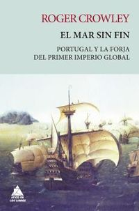 MAR SIN FIN, EL - PORTUGAL Y LA FORJA DEL PRIMER IMPERIO GLOBAL