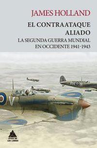 EL CONTRAATAQUE ALIADO - LA SEGUNDA GUERRA MUNDIAL EN OCCIDENTE 1941-1943