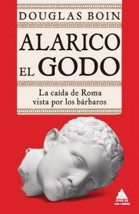 ALARICO EL GODO - LA CAIDA DE ROMA VISTA POR LOS BARBAROS