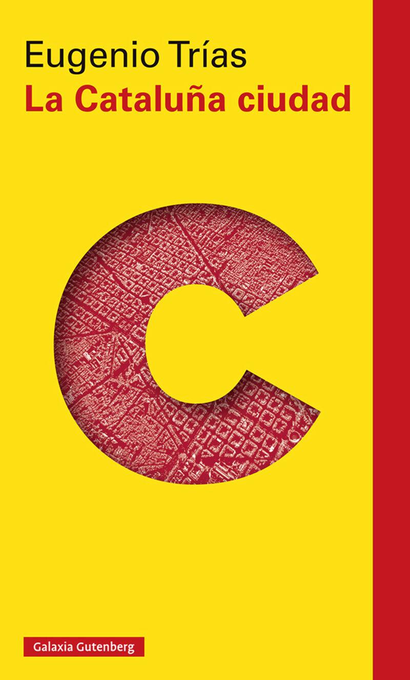 Cataluña Ciudad, La - El Pensamiento Civico En La Obra De Maragall Y D'os - Eugenio Trias