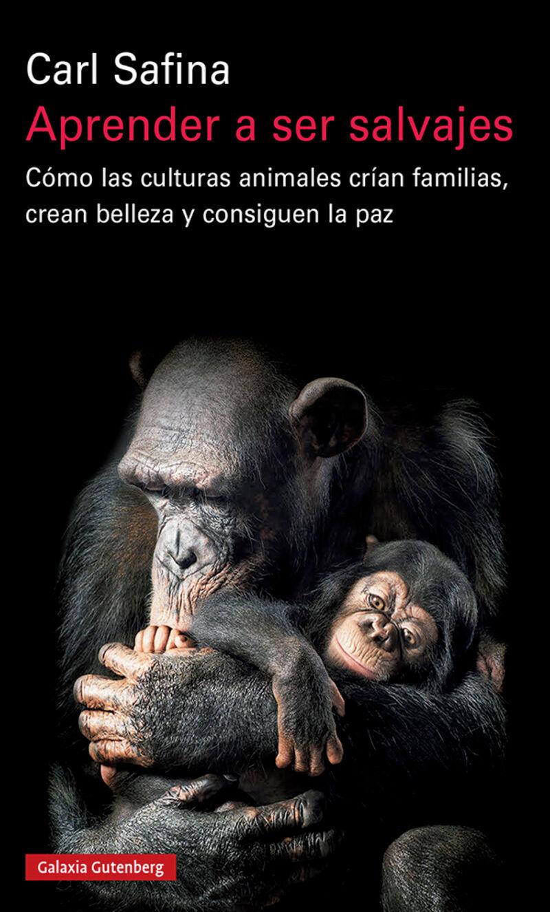 aprender a ser salvajes - como las culturas animales crian familias, crean belleza y consiguen la paz - Carl Safina