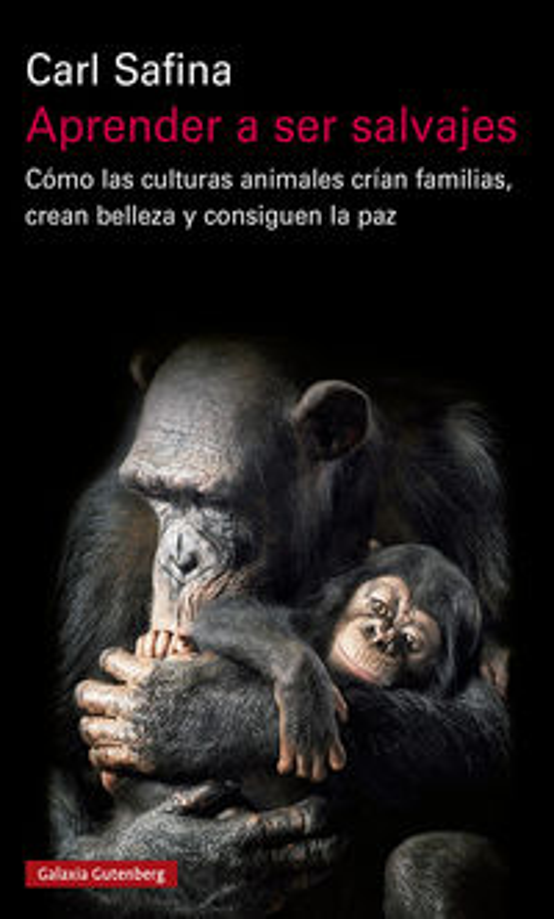 APRENDER A SER SALVAJES - COMO LAS CULTURAS ANIMALES CRIAN FAMILIAS, CREAN BELLEZA Y CONSIGUEN LA PAZ