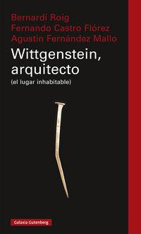 Wittgenstein, Arquitecto - (el Lugar Inhabitable) - Bernardi Roig / Fernando Castro Florez / Agustin Fernandez Mallo