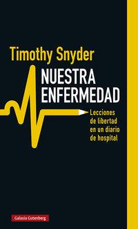 Nuestra Enfermedad - Lecciones De Libertad En Un Diario De Hospital - Timothy Snyder