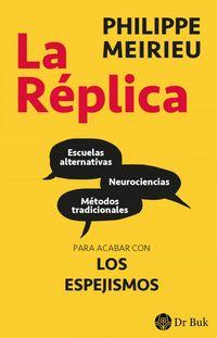 REPLICA, LA - ESCUELAS ALTERNATIVAS, NEUROCIENCIAS Y METODOS TRADICIONALES: PARA ACABAR CON LOS ESPEJISMOS