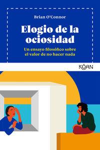 ELOGIO DE LA OCIOSIDAD - UN ENSAYO FILOSOFICO SOBRE EL VALOR DE NO HACER NADA