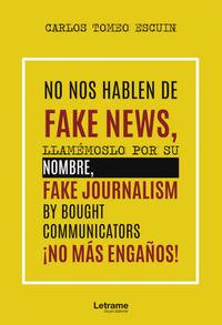 NO NOS HABLEN DE FAKE NEWS, LLAMEMOSLO POR SU NOMBRE, FAKE