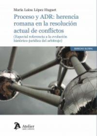 PROCESO Y ADR - HERENCIA ROMANA EN LA RESOLUCION ACTUAL DE CONFLICTOS