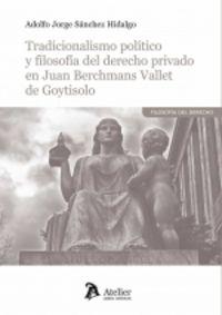 TRADICIONALISMO POLITICO Y FILOSOFIA DEL DERECHO PRIVADO EN JUAN BERCHMANS VALLET DE GOYTISOLO