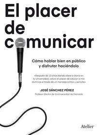 PLACER DE COMUNICAR - COMO HABLAR BIEN EN PUBLICO Y DISFRUTAR HACIENDOLO
