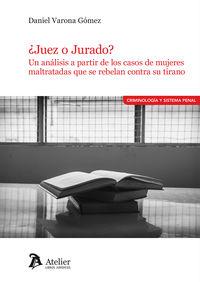 ¿JUEZ O JURADO? - UN ANALISIS A PARTIR DE LOS CASOS DE MUJERES MALTRATADAS QUE SE REBELAN CONTRA SU TIRANO