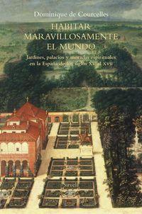 HABITAR MARAVILLOSAMENTE EL MUNDO - JARDINES, PALACIOS Y MORADAS ESPIRITUALES EN LA ESPAÑA DE LOS SIGLOS XV AL XVII