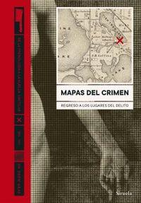 MAPAS DEL CRIMEN - REGRESO A LOS LUGARES DEL DELITO
