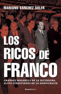 Los ricos de franco - Mariano Sanchez Soler
