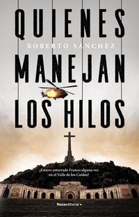 Quienes Manejan Los Hilos - Roberto Sanchez Ruiz