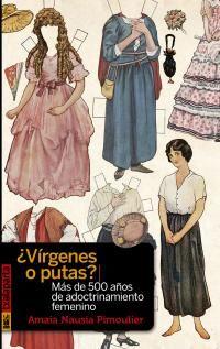 ¿virgenes O Putas? - Mas De 500 Años De Adoctrinamiento Femenino - Amaia Nausia Pimoulier