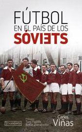 FUTBOL EN EL PAIS DE LOS SOVIETS - UNA HERRAMIENTA AL SERVICIO DE LA REVOLUCION