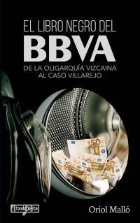Libro Negro Del Bbva, El - De La Oligarquia Vizcaina Al Caso Villarejo - Oriol Mallo