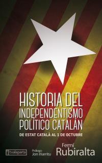 HISTORIA DEL INDEPENDENTISMO POLITICO CATALAN - DE ESTAT CATALA AL 1 DE OCTUBRE