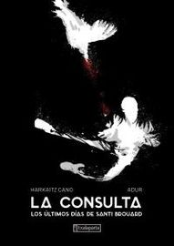 Consulta, La - Los Ultimos Dias De Santi Brouard - Harkaitz Cano / Adur Larrea (il. )
