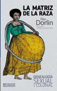 matriz de la raza, la - genealogia sexual y colonial - Elsa Dorlin