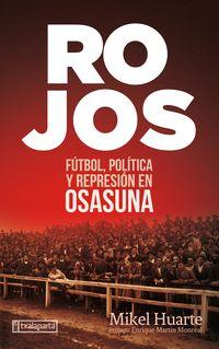 Rojos - Futbol, Politica Y Represion En Osasuna - Mikel Huarte Alzueta