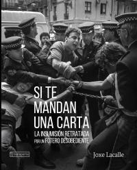 si te mandan una carta - la insumision retratada por un fotero desobediente - Joxe Lacalle Uharte / Patricia Moreno Arraras / [ET AL. ]