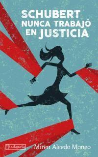 schubert nunca trabajo en justicia - Miren Alcedo Moneo