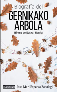 biografia del gernikako arbola - himno de euskal herria - Jose Mari Esparza Zabalegi