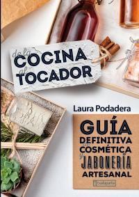 DE LA COCINA AL TOCADOR - GUIA DEFINITIVA DE COSMETICA Y JABONERIA ARTESANAL