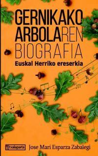 gernikako arbolaren biografia - euskal herriko ereserkia - Jose Mari Esparza Zabalegi
