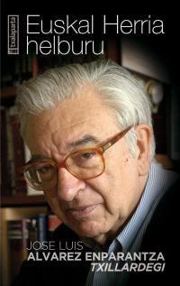 """(3 ed) euskal herria helburu - Jose Luis Alvarez Enparantza / """"TXILLARDEGI"""""""