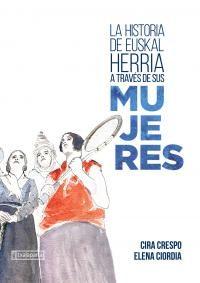 la historia de euskal herria a traves de sus mujeres - Cira Crespo / Elena Ciordia (il. )