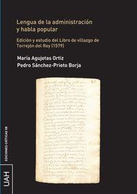 LENGUA DE LA ADMINISTRACION Y HABLA POPULAR - EDICION Y ESTUDIO DEL LIBRO DE VILLAZGO DE TORREJON DEL REY (1579)
