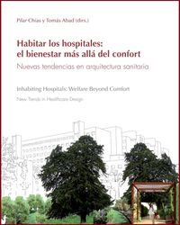 HABITAR LOS HOSPITALES: EL BIENESTAR MAS ALLA DEL CONFORT - NUEVAS TENDENCIAS EN ARQUITECTURA SANITARIA = INHABITING HOSPITALS: WELFARE BEYOND COMFORT NEW TRENDS IN HEALTHCARE DESIGN