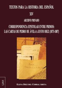 TEXTOS PARA LA HISTORIA DEL ESPAÑOL XIV - ARCHIVO PRIVADO - CORRESPONDENCIA EPISTOLAR ENTRE PRIMOS: LAS CARTAS DE PEDRO DE AVILA A JUSTO DIEZ (1873-1887)