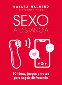 SEXO A DISTANCIA - 50 IDEAS, JUEGOS Y TRUCOS PARA SEGUIR DISFRUTANDO